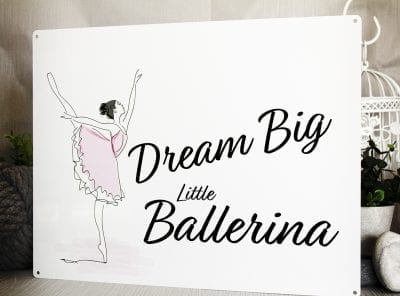 "White metal sign with a water colour ballerina. Wording says ""Dream Big Little Ballerina"""