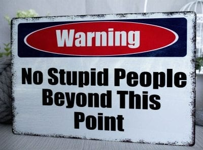 Warning no stupid people Metal Sign