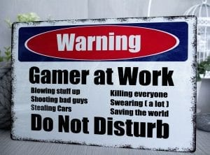 Warning gamer at work metal sign