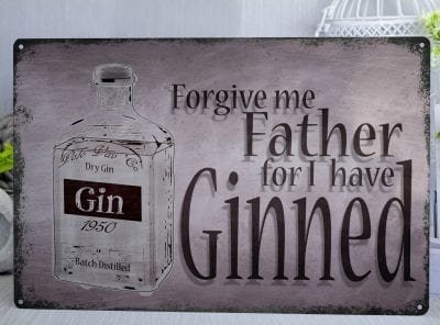 Forgive me father for I have Ginned Metal Sign