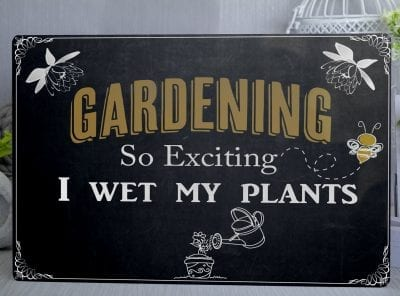 Gardening so exciting I wet my plants Metal Sign