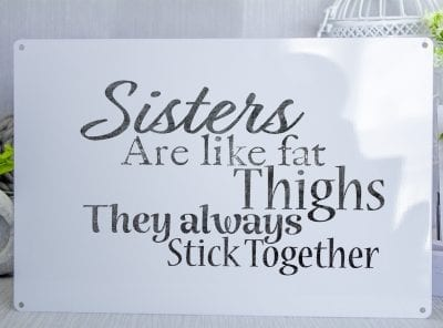 Sisters are like fat thighs Metal Sign