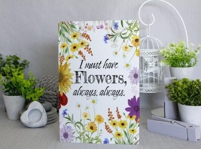 I Must Have Flowers Floral Metal Sign