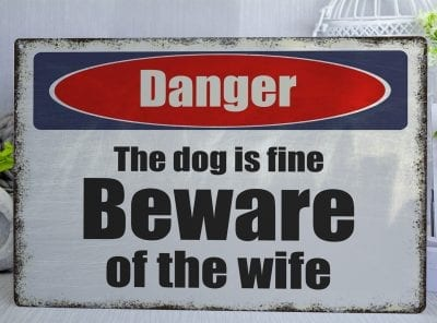 The Dog is fine Beware of the Wife