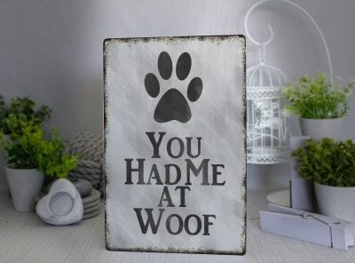 You had me at Woof Metal Sign