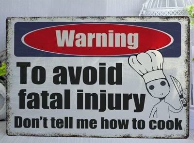 Don't tell me how to cook Metal Sign