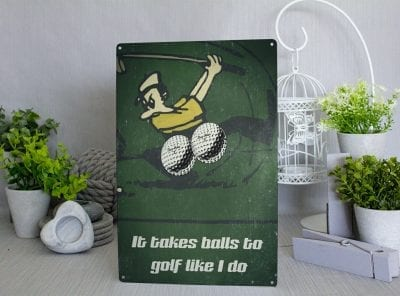 It takes balls to golf like I do Metal Sign