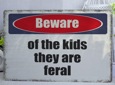 White red and blue distressed Beware of the kids they are feral Metal Sign