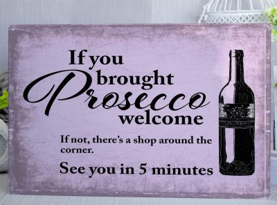 If you brought Prosecco, Welcome Metal Sign