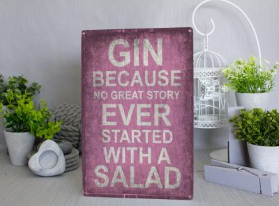 GIN because no great story started with a salad Metal Sign