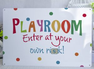 Playroom Enter at your own risk