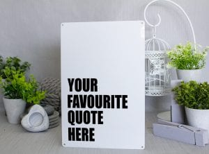 Your favourite quote here Metal Sign