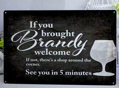 If you brought Brandy Metal Sign